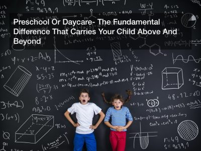 Preschool Or Daycare? The Fundamental Difference That Carries Your Child Above And Beyond