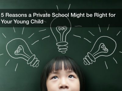 5 Reasons a Private School Might be Right for Your Young Child