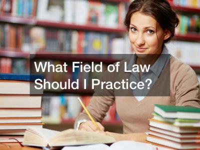 What Field of Law Should I Practice?