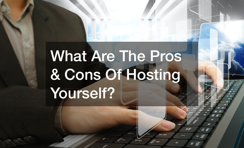 What Are The Pros and Cons Of Hosting Yourself?