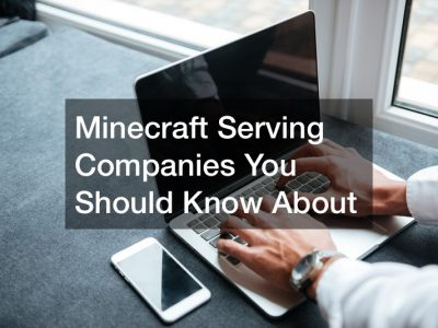 Minecraft Serving Companies You Should Know About