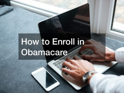How to Enroll in Obamacare