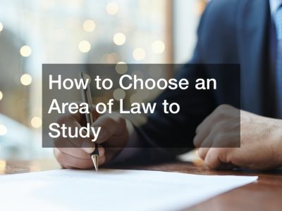 How to Choose an Area of Law to Study