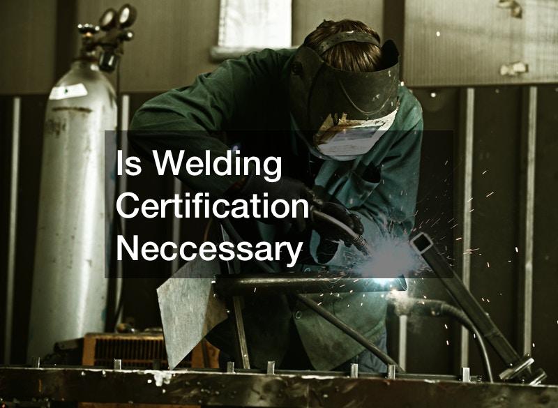 Is Welding Certification Neccessary