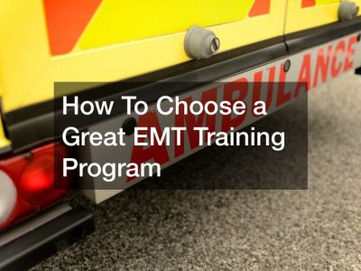 How To Choose a Great EMT Training Program